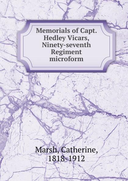 Catherine Marsh Memorials of Capt. Hedley Vicars, Ninety-seventh Regiment microform музыка ninety one