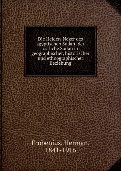 Herman Frobenius Die Heiden-Neger des agyptischen Sudan phlebotomine sand flies of central sudan
