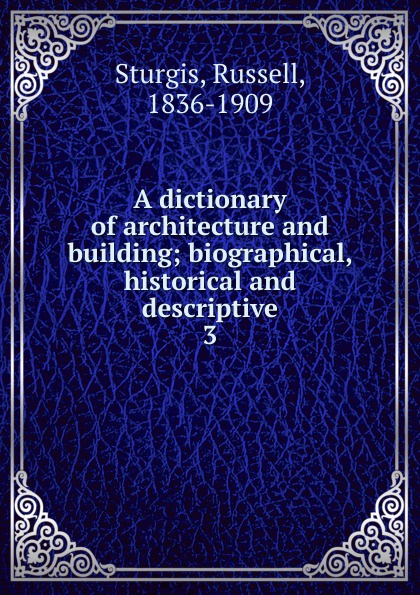 Russell Sturgis A dictionary of architecture and building broto carles visual dictionary of architecture