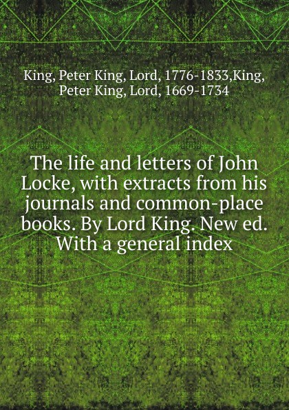 Peter King The life and letters of John Locke peter king the life of john locke
