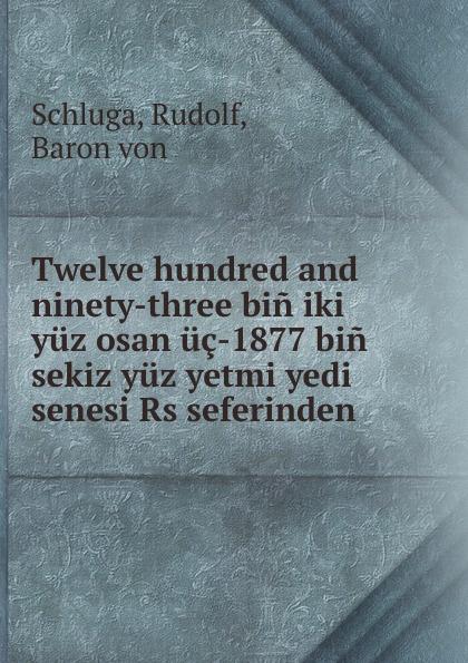 Rudolf Schluga Twelve hundred and ninety-three bin iki yuz osan uc-1877 bin sekiz yuz yetmi yedi senesi Rs seferinden юбка iki