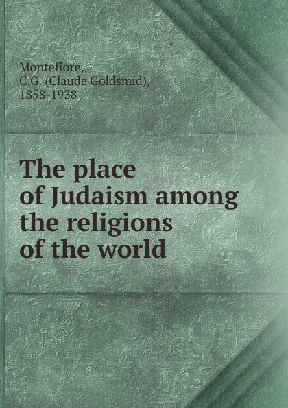 Claude Goldsmid Montefiore The place of Judaism among the religions of the world retinopathy among undiagnosed patients of pakistan