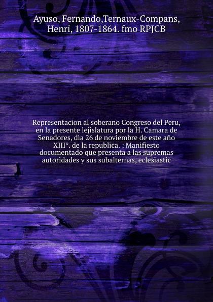 Fernando Ayuso Representacion al soberano Congreso del Peru, en la presente lejislatura por la H. Camara de Senadores, dia 26 de noviembre de este ano XIII.. de la republica. valentin letelier sesiones de los cuerpos lejislativos de la republica de chile 1811 a 1845 vol 15 recopiladas segun las instrucciones de la comision de policia de la camara de diputados comision nacional i congreso constituyente 1827 1828 classic reprint