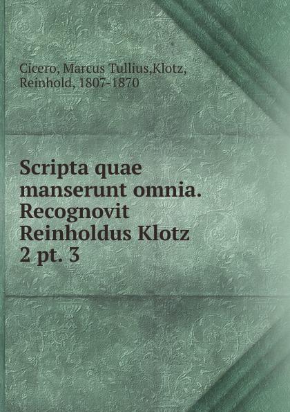 купить Marcus Tullius Cicero Scripta quae manserunt omnia. Recognovit Reinholdus Klotz по цене 1059 рублей