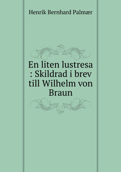 Henrik Bernhard Palmaer En liten lustresa jæger henrik bernhard en gammel kjaerlighedshistorie norwegian edition