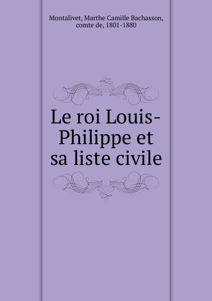 Marthe Camille Bachasson Montalivet Le roi Louis-Philippe et sa liste civile цена и фото