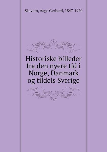 Aage Gerhard Skavlan Historiske billeder fra den nyere tid i Norge, Danmark og tildels Sverige vilhelm bang praestegaardsliv i danmark og norge i tidsrummet fra reformationen til det syttende aarhundredes slutning