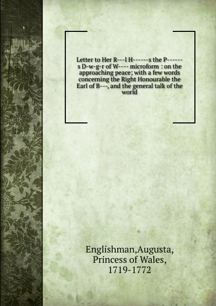 Augusta Englishman Letter to Her R -l H s the P D-w-g-r of W microform