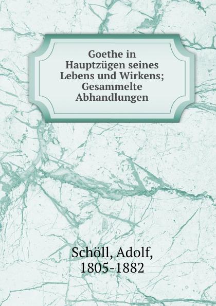 Adolf Schöll Goethe in Hauptzugen seines Lebens und Wirkens hugo feustel robert burns ein bild seines lebens und wirkens