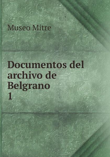 Museo Mitre Documentos del archivo de Belgrano juan martín de pueyrredón documentos del archivo de pueyrredon tom 3