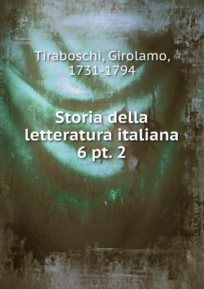 Girolamo Tiraboschi Storia della letteratura italiana girolamo gargiolli l arte della seta in firenze