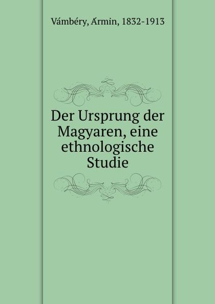 Ármin Vámbéry Der Ursprung der Magyaren, eine ethnologische Studie отсутствует marchen der magyaren