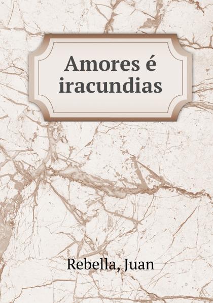 Juan Rebella Amores e iracundias цена