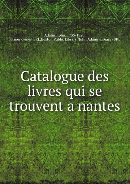 John Adams Catalogue des livres qui se trouvent a nantes dadju nantes