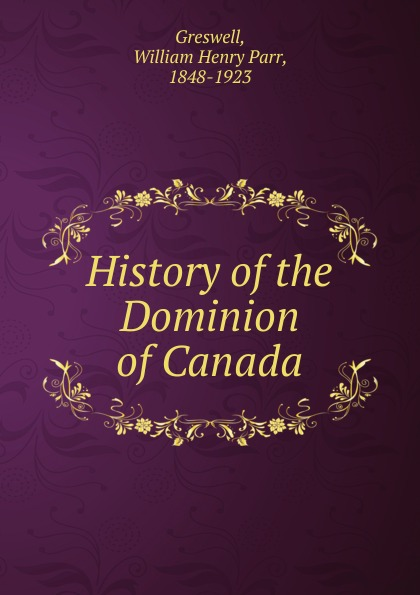 William Henry Parr Greswell History of the Dominion of Canada william parr greswell annals of parisian typography containing an account of the earliest typographical establishments of paris