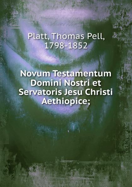 Thomas Pell Platt Novum Testamentum Domini Nostri et Servatoris Jesu Christi Aethiopice t p platt novum testamentum domini nostri et servatoris jesu christi aethiopice