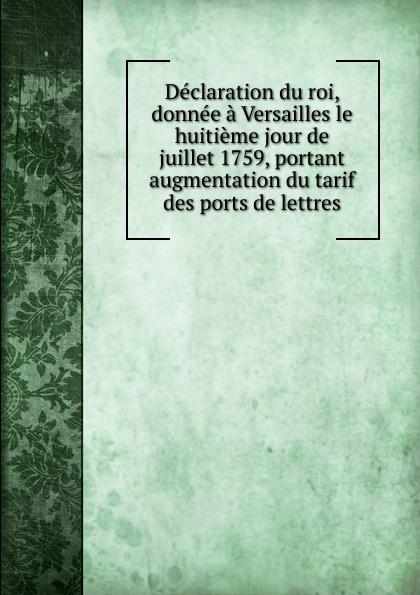 Declaration du roi, donnee a Versailles le huitieme jour de juillet 1759, portant augmentation du tarif des ports de lettres parfums du chateau de versailles парфюмерная вода les jardins de versailles 50ml