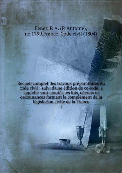 P. Antoine Fenet Recueil complet des travaux preparatoires du code civil carlo blasis code complet de la danse
