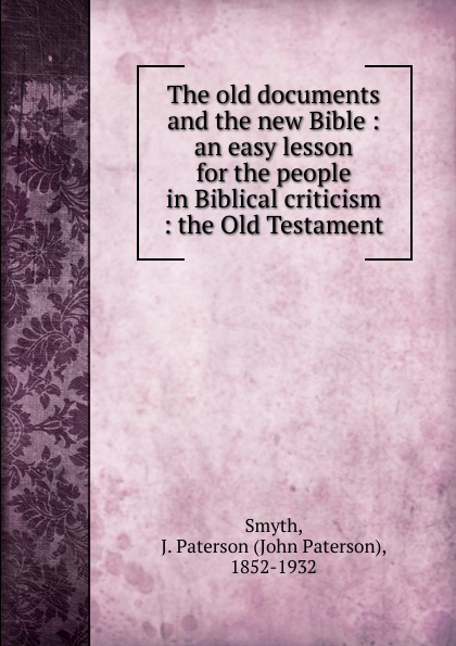 John Paterson Smyth The old documents and the new Bible d w thomas documents from old testament times