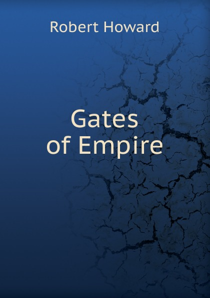 Robert Howard Gates of Empire robert young j c empire colony postcolony