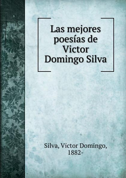 Victor Domingo Silva Las mejores poesias de Victor Domingo Silva manuel beltroy las cien mejores poesias liricas peruanas