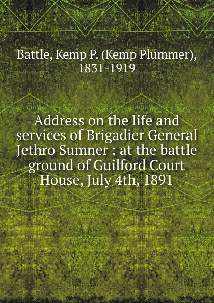 Kemp Plummer Battle Address on the life and services of Brigadier General Jethro Sumner jethro bithell life and writings of maurice maeterlinck
