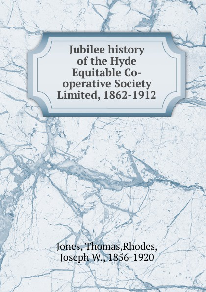 Thomas Jones Jubilee history of the Hyde Equitable Co-operative Society Limited, 1862-1912 недорго, оригинальная цена