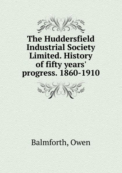 Owen Balmforth The Huddersfield Industrial Society Limited. History of fifty years. progress. 1860-1910. newcastle huddersfield