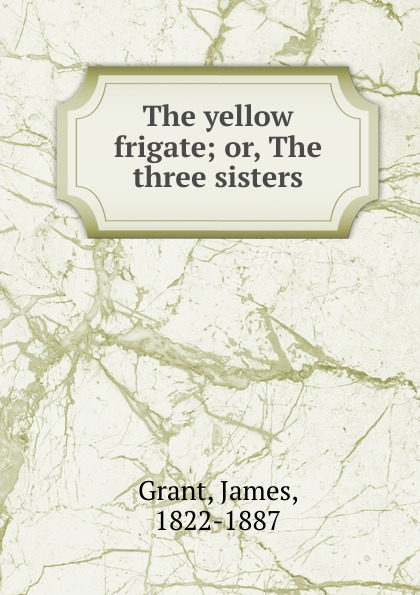 James Grant The yellow frigate