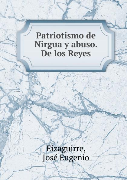José Eugenio Eizaguirre Patriotismo de Nirgua y abuso. De los Reyes