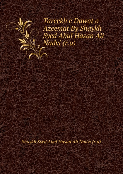 Shaykh Syed Abul Hasan Ali Nadvi Tareekh e Dawat o Azeemat By Shaykh Syed Abul Hasan Ali Nadvi (r.a) недорго, оригинальная цена
