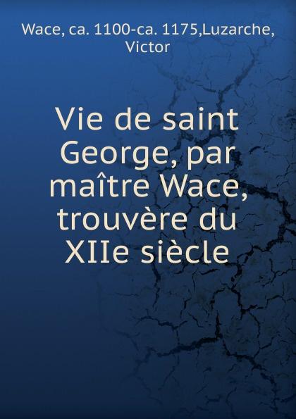 Wace Vie de saint George, par maitre Wace, trouvere du XIIe siecle все цены