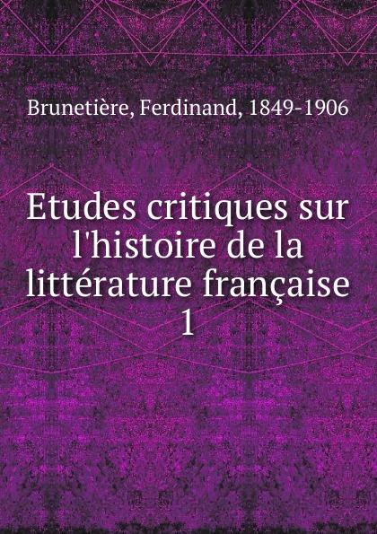 Ferdinand Brunetière Etudes critiques sur l.histoire de la litterature francaise louis agassiz etudes critiques sur les mollusques fossiles