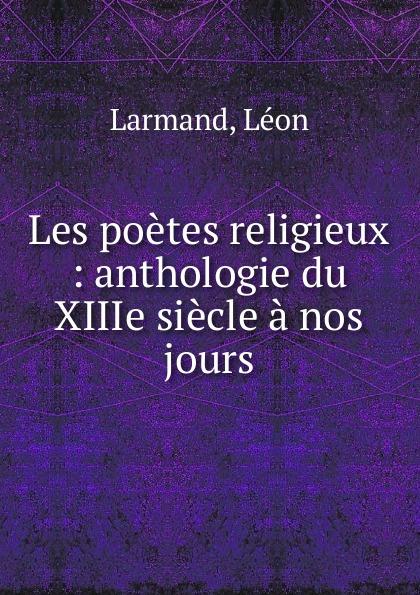 Léon Larmand Les poetes religieux léon larmand les poetes de la ripaille