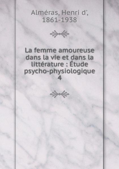 Henri d' Alméras La femme amoureuse dans la vie et dans la litterature lara fabian ma vie dans la tienne cd