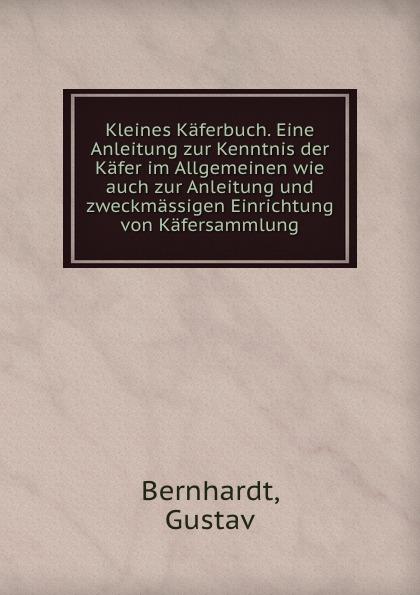 Gustav Bernhardt Kleines Kaferbuch. Eine Anleitung zur Kenntnis der Kafer im Allgemeinen wie auch zur Anleitung und zweckmassigen Einrichtung von Kafersammlung heinrich schlütte anleitung zur fabrikation von cigarren