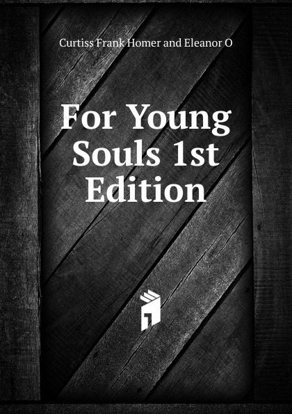 Curtiss Frank Homer and Harriette Augusta For Young Souls 1st Edition frank turner and the sleeping souls lingen ems