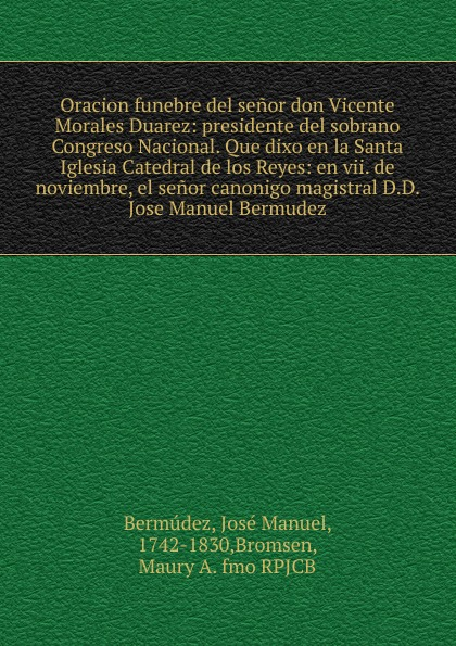 José Manuel Bermúdez Oracion funebre del senor don Vicente Morales Duarez цены
