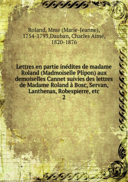 цены на Marie-Jeanne Roland Lettres en partie inedites de madame Roland (Madmoiselle Plipon) aux demoiselles Cannet suivies des lettres de Madame Roland a Bosc, Servan, Lanthenas, Robespierre, etc.  в интернет-магазинах