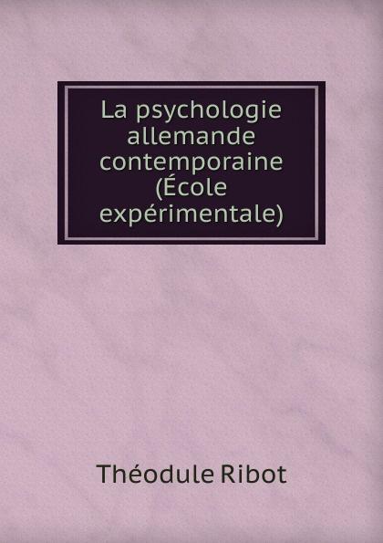 Théodule Armand Ribot La psychologie allemande contemporaine (Ecole experimentale)