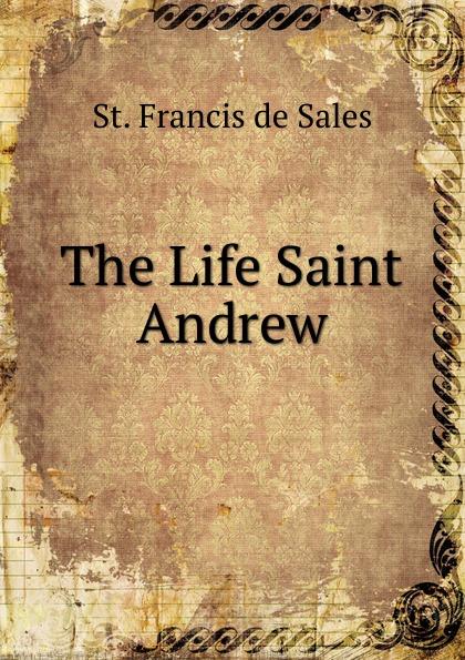 St. Francis de Sales The Life Saint Andrew o loughlin ben war and media