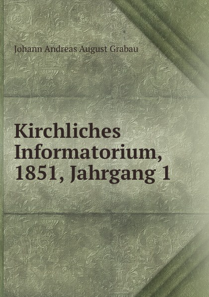 Kirchliches Informatorium, 1851, Jahrgang 1