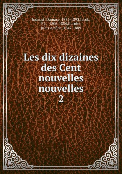 Damase Jouaust Les dix dizaines des Cent nouvelles nouvelles merimee p colomba et dix autres nouvelles