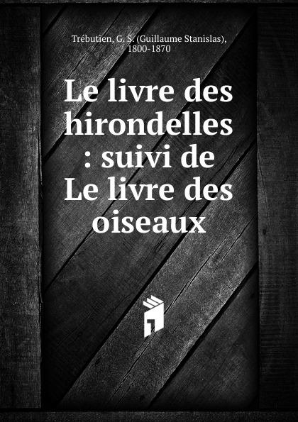 Guillaume Stanislas Trébutien Le livre des hirondelles цена и фото