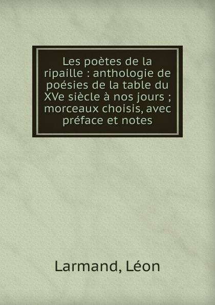 Léon Larmand Les poetes de la ripaille léon larmand les poetes de la ripaille