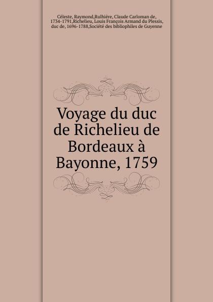 Raymond Céleste Voyage du duc de Richelieu Bordeaux a Bayonne, 1759