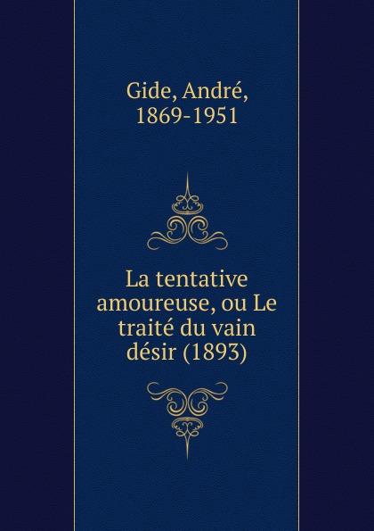 André Gide La tentative amoureuse, ou Le traite du vain desir (1893)