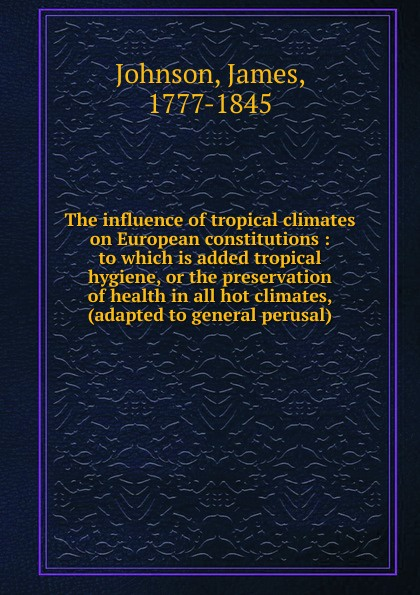 James Johnson The influence of tropical climates on European constitutions moyou london tropical 04