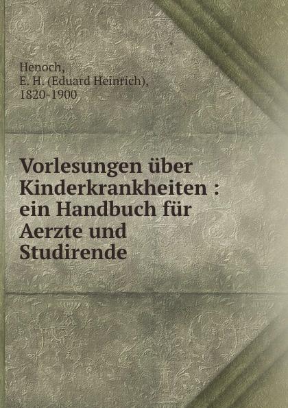 Eduard Heinrich Henoch Vorlesungen uber Kinderkrankheiten henoch das zeitschiff