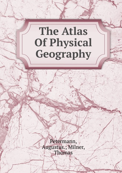 Augustus Milner Petermann The Atlas Of Physical Geography недорого